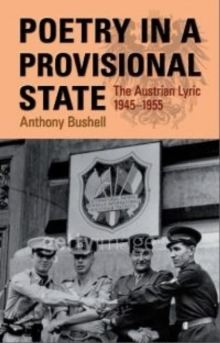 Poetry in a Provisional State : the Austrian Lyric 1945-1955, Hardback Book