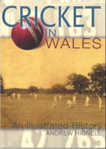 Cricket in Wales : An Illustrated History, Paperback Book