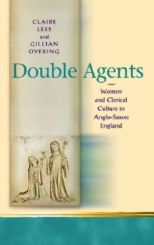 Double Agents : Women and Clerical Culture in Anglo-Saxon England, Hardback Book
