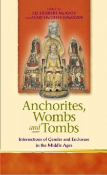 Anchorites, Wombs and Tombs : Intersections of Gender and Enclosure in the Middle Ages, Paperback / softback Book
