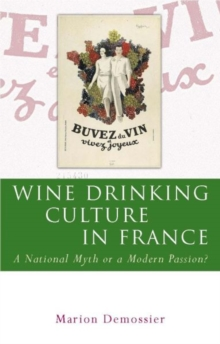 Wine Drinking Culture in France : A National Myth or a Modern Passion?, Hardback Book