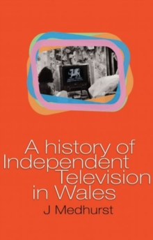 A History of Independent Television in Wales, Paperback / softback Book