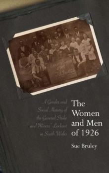 The Women and Men of 1926 : A Gender and Social History of the General Strike and Miners' Lockout in South Wales, Hardback Book