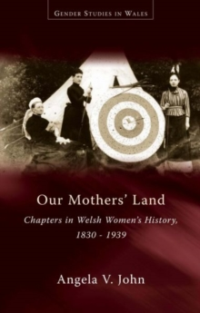 Our Mothers' Land : Chapters in Welsh Women's History, 1830-1939, Paperback / softback Book