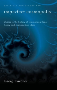 Imperfect Cosmopolis : Studies in the History of International Legal Theory and Cosmopolitan Ideas, Paperback / softback Book