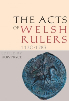 The Acts of Welsh Rulers, 1120-1283, Hardback Book