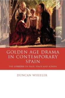 Golden Age Drama in Contemporary Spain : The Comedia on Page, Stage and Screen, Hardback Book