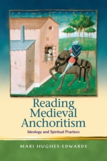 Reading Medieval Anchoritism : Ideology and Spiritual Practices, Hardback Book
