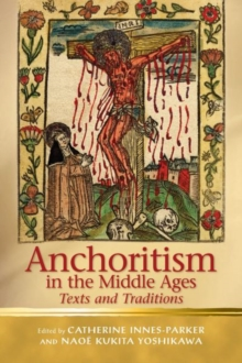 Anchoritism in the Middle Ages : Texts and Traditions, Hardback Book