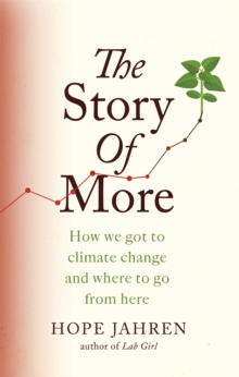 The Story of More : How We Got to Climate Change and Where to Go from Here, Paperback / softback Book