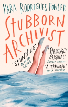 Stubborn Archivist : Shortlisted for the Sunday Times Young Writer of the Year Award, Paperback / softback Book