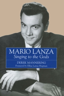 Mario Lanza : Singing to the Gods, Paperback Book
