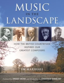 Music in the Landscape : How the British Countryside Inspired Our Greatest Composers, Hardback Book