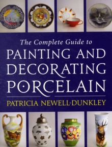 Complete Guide to Painting and Decorating Porcelain, Hardback Book