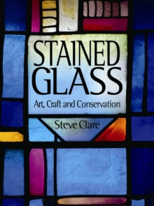 Stained Glass : Art, Craft and Conservation, Hardback Book