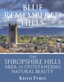 Blue Remembered Hills : The Shropshire Hills Area of Outstanding Natural Beauty, Paperback / softback Book