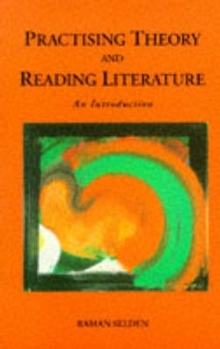 Practising Theory and Reading Literature : An Introduction, Paperback / softback Book