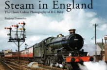 Steam in England : The Classic Colour Photography of R.C. Riley, Hardback Book