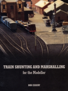 Train Shunting and Marshalling for the Modeller, Paperback / softback Book