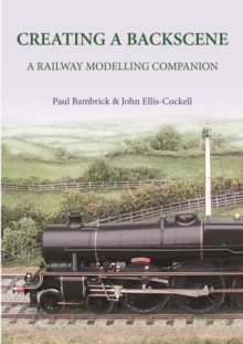Creating a Backscene : A Railway Modelling Companion, Hardback Book