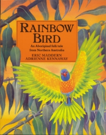 Rainbow Bird : An Aboriginal Folk Tale from Northern Australia, Paperback / softback Book