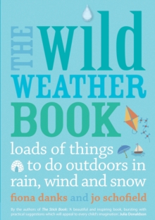The Wild Weather Book : Loads of things to do outdoors in rain, wind and snow, Paperback / softback Book