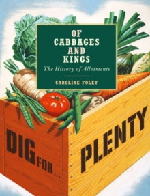 Of Cabbages and Kings: the History of Allotments, Hardback Book