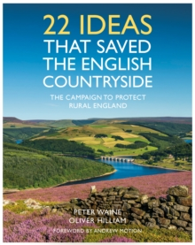 22 Ideas That Saved the English Countryside : The Campaign to Protect Rural England, Hardback Book