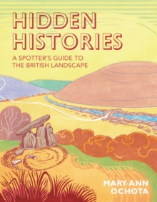 Hidden Histories: A Spotter's Guide to the British Landscape, Hardback Book