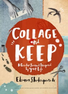 Collage and Keep : A Creative Journal Inspired by Your Life, Paperback Book