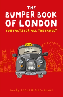 The Bumper Book of London : Everything You Need to Know About London and More..., Paperback Book