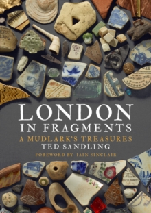 London in Fragments : A Mudlark's Treasures, Hardback Book