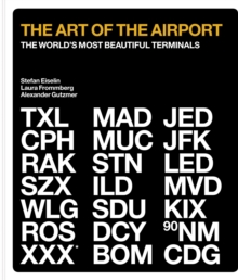 The Art of the Airport : The World's Most Beautiful Terminals, Hardback Book