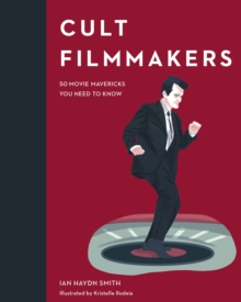 Cult Filmmakers : 50 movie mavericks you need to know, Hardback Book