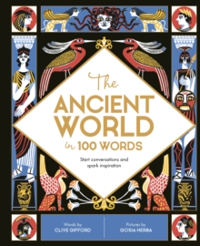The Ancient World in 100 Words : Start conversations and spark inspiration, Hardback Book