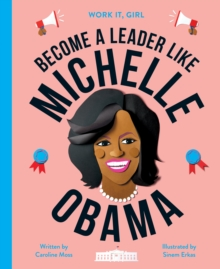Work It, Girl: Michelle Obama : Become a leader like, Hardback Book
