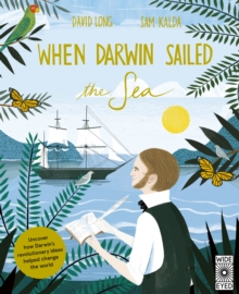 When Darwin Sailed the Sea : Uncover how Darwin's revolutionary ideas helped change the world, Hardback Book