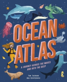 Ocean Atlas : A journey across the waves and into the deep, Hardback Book