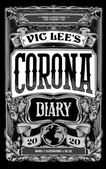 Vic Lee's Corona Diary : A personal illustrated journal of the COVID-19 pandemic of 2020, Hardback Book