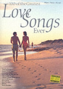 100 of the Greatest Love Songs Ever : for Piano, Voice and Guitar, Paperback Book