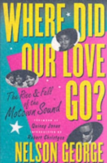 Where Did Our Love Go: The Rise and Fall of Tamla Motown, Paperback Book