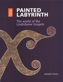 Painted Labyrinth : The World of the Lindisfarne Gospels, Paperback / softback Book