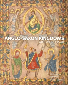 Anglo-Saxon Kingdoms : Art, Word, War, Hardback Book