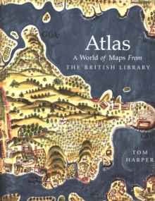 Atlas : A World of Maps from the British Library, Hardback Book