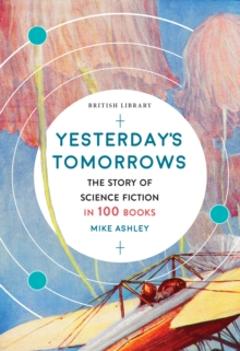 Yesterday's Tomorrows : The Story of Classic British Science Fiction in 100 Books, Paperback / softback Book