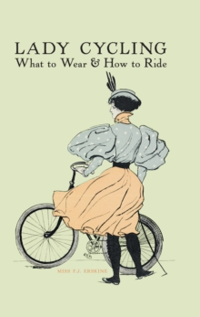 Lady Cycling : What to Wear and How to Ride, Hardback Book