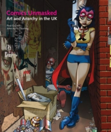 Comics Unmasked : Art and Anarchy in the UK, Paperback Book