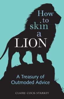 How to Skin a Lion : A Treasury of Outmoded Advice, Hardback Book
