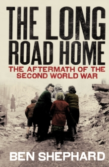 The Long Road Home : The Aftermath of the Second World War, Paperback / softback Book