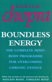 Boundless Energy : The Complete Mind-Body Programme for Beating Persistent Tiredness, Paperback Book